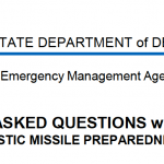 HAWAII STATE DEPARTMENT of DEFENSE Hawaii Emergency Management Agency 3949 Diamond Head Road · Honolulu ·Hawaii · 96816 Telephone (808) 733-4300 FREQUENTLY ASKED QUESTIONS with ANSWERS BALLISTIC MISSILE PREPAREDNESS